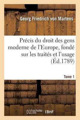 Pr cis Du Droit Des Gens Moderne de l'Europe, Fond Sur Les Trait s Et l'Usage. Tome 1 - Sciences Sociales (Paperback)