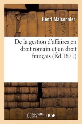 de la Gestion d'Affaires En Droit Romain Et En Droit Fran�ais - Sciences Sociales (Paperback)