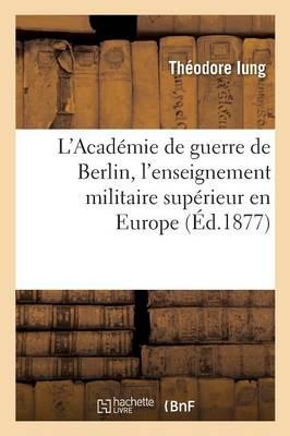 L'Acad�mie de Guerre de Berlin, l'Enseignement Militaire Sup�rieur En Europe - Sciences Sociales (Paperback)