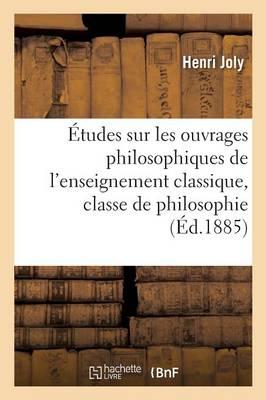 �tudes Sur Les Ouvrages Philosophiques de l'Enseignement Classique, Classe de Philosophie - Sciences Sociales (Paperback)