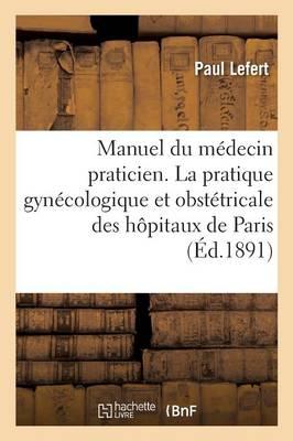 Manuel Du M decin Praticien. La Pratique Gyn cologique Et Obst tricale - Sciences (Paperback)