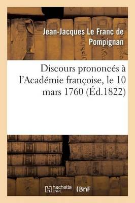 Discours Prononc�s � l'Acad�mie Fran�oise, Le 10 Mars 1760 - Litterature (Paperback)