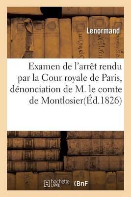 Examen de l'Arr�t Rendu Par La Cour Royale de Paris, D�nonciation de M. Le Comte de Montlosier - Sciences Sociales (Paperback)