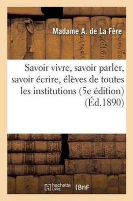 Savoir Vivre, Savoir Parler, Savoir �crire: � l'Usage Des �l�ves de Toutes Les Institutions - Sciences Sociales (Paperback)