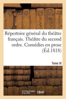 R�pertoire G�n�ral Du Th��tre Fran�ais. Th��tre Du Second Ordre. Com�dies En Prose. Tome IX - Litterature (Paperback)