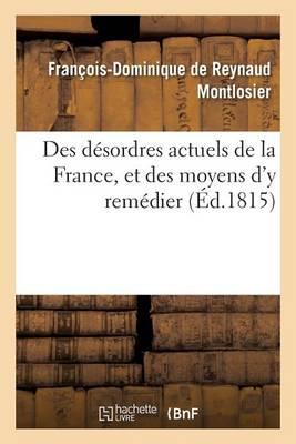 Des D�sordres Actuels de la France, Et Des Moyens d'y Rem�dier - Histoire (Paperback)
