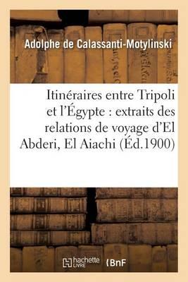 Itin�raires Entre Tripoli Et l'�gypte: Extraits Des Relations de Voyage d'El Abderi, El Aiachi - Histoire (Paperback)