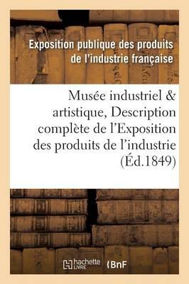 Mus�e Industriel Et Artistique, Ou Description Compl�te de l'Exposition Des Produits de l'Industrie - Ga(c)Na(c)Ralita(c)S (Paperback)