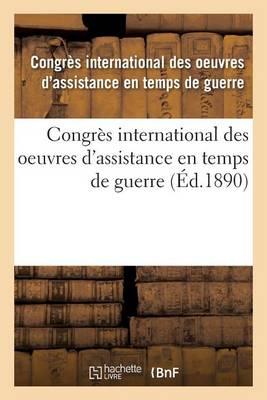 Congr�s International Des Oeuvres d'Assistance En Temps de Guerre: Tenu � Paris, 1889 - Sciences Sociales (Paperback)