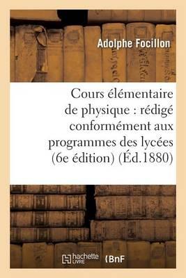 Cours �l�mentaire de Physique: R�dig� Conform�ment Aux Programmes Des Lyc�es... 6e �dition - Sciences (Paperback)