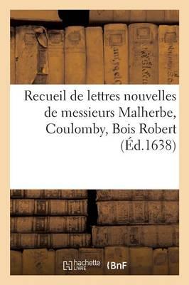 Recueil de Lettres Nouvelles de Messieurs Malherbe, Coulomby, Bois Robert - Litterature (Paperback)