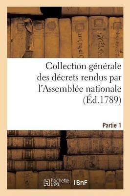 Collection G�n�rale Des D�crets Rendus Par l'Assembl�e Nationale. Partie 1 - Sciences Sociales (Paperback)