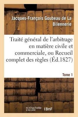 Trait� G�n�ral de l'Arbitrage En Mati�re Civile Et Commerciale, Ou Recueil Complet Des R�gles Tome 1 - Sciences Sociales (Paperback)
