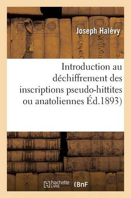 Introduction Au D�chiffrement Des Inscriptions Pseudo-Hittites Ou Anatoliennes - Litterature (Paperback)