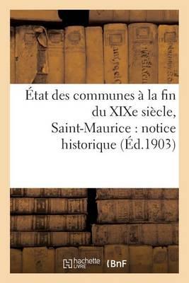 �tat Des Communes � La Fin Du Xixe Si�cle. Saint-Maurice: Notice Historique - Histoire (Paperback)