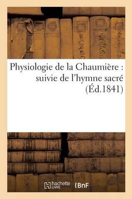 Physiologie de la Chaumi�re: Suivie de l'Hymne Sacr� - Litterature (Paperback)