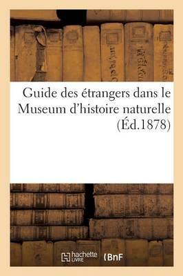 Guide Des �trangers Dans Le Museum d'Histoire Naturelle, Avec l'Autorisation de l'Administration - Sciences (Paperback)