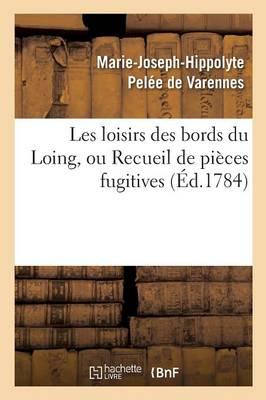Les Loisirs Des Bords Du Loing, Ou Recueil de Pi�ces Fugitives - Litterature (Paperback)