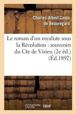 Le Roman d'Un Royaliste Sous La R�volution: Souvenirs Du Cte de Virieu 2e �d. - Histoire (Paperback)