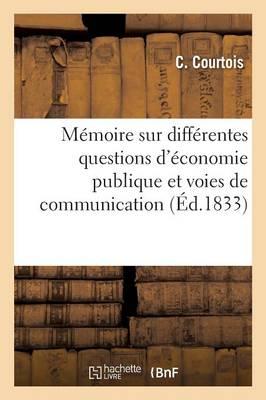M�moire Sur Diff�rentes Questions d'�conomie Publique, �tablissement Des Voies de Communication - Sciences Sociales (Paperback)