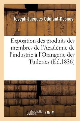 Exposition Des Produits Des Membres de l'Acad�mie de l'Industrie � l'Orangerie Des Tuileries En 1836 - Ga(c)Na(c)Ralita(c)S (Paperback)
