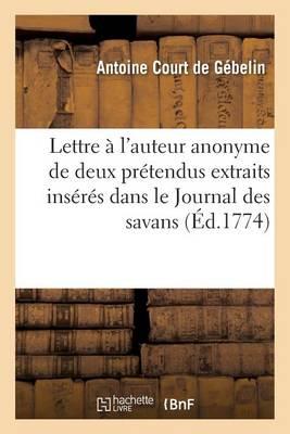 Lettre � l'Auteur Anonyme de Deux Pr�tendus Extraits Ins�r�s Dans Le Journal Des Savans - Histoire (Paperback)