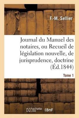 Journal Du Manuel Des Notaires, Ou Recueil de L�gislation Nouvelle, de Jurisprudence Tome 1 - Sciences Sociales (Paperback)