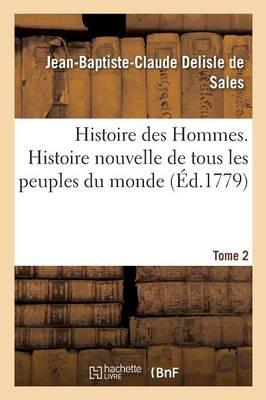 Histoire Des Hommes. Histoire Nouvelle de Tous Les Peuples Du Monde Tome 2 - Histoire (Paperback)