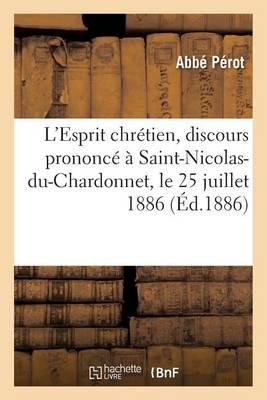 L'Esprit Chr�tien, Discours Prononc� � Saint-Nicolas-Du-Chardonnet, Le 25 Juillet 1886 - Litterature (Paperback)