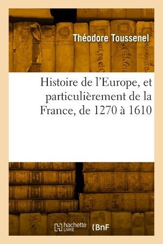 Histoire de l'Europe, Et Particuli�rement de la France, de 1270 � 1610 - Histoire (Paperback)