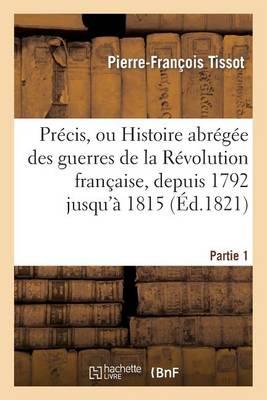 Pr�cis, Ou Histoire Abr�g�e Des Guerres de la R�volution Fran�aise. Partie 1 - Sciences Sociales (Paperback)