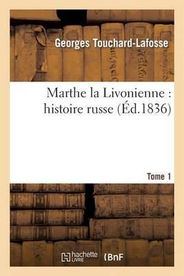 Marthe La Livonienne: Histoire Russe. Tome 1 - Litterature (Paperback)