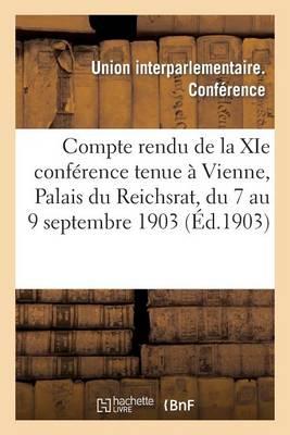 Compte Rendu de la XIE Conf�rence Tenue � Vienne, Palais Du Reichsrat, Du 7 Au 9 Septembre 1903 - Sciences Sociales (Paperback)