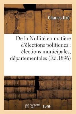 de la Nullit� En Mati�re d'�lections Politiques: �lections Municipales, D�partementales - Sciences Sociales (Paperback)
