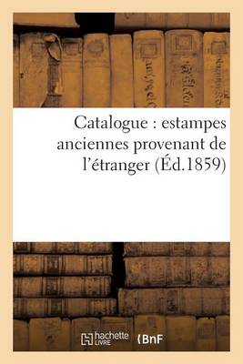 Catalogue: Estampes Anciennes Provenant de l'�tranger - Litterature (Paperback)