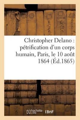 Christopher Delano: P�trification d'Un Corps Humain, Paris, Le 10 Ao�t 1864 - Histoire (Paperback)