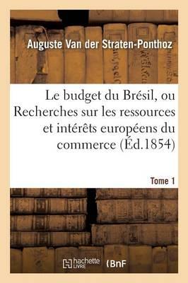 Le Budget Du Br sil, Ou Recherches Sur Les Ressources de CET Empire, Int r ts Europ ens Tome 1 - Sciences Sociales (Paperback)