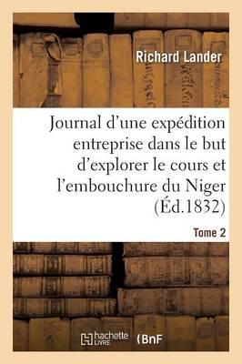 Journal d'Une Exp dition Entreprise Dans Le But d'Explorer Le Cours Et l'Embouchure Du Niger Tome 2 - Histoire (Paperback)