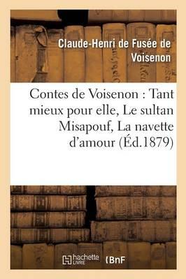 Contes de Voisenon: Tant Mieux Pour Elle, Le Sultan Misapouf, La Navette d'Amour - Litterature (Paperback)
