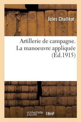 Artillerie de Campagne. La Manoeuvre Appliqu e - Sciences (Paperback)
