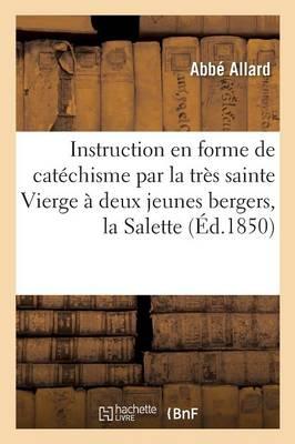 Instruction En Forme de Cat�chisme Par La Tr�s Sainte Vierge � Deux Jeunes Bergers, La Salette - Histoire (Paperback)