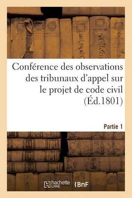 Conf�rence Des Observations Des Tribunaux d'Appel Sur Le Projet de Code Civil. Partie 1 - Sciences Sociales (Paperback)