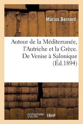 Autour de la M diterran e. l'Autriche Et La Gr ce. de Venise Salonique - Histoire (Paperback)