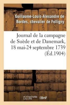 Journal de la Campagne de Su�de Et de Danemark, 18 Mai-24 Septembre 1739 - Sciences Sociales (Paperback)