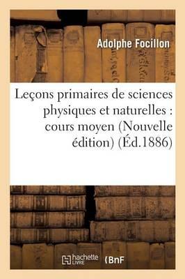 Le�ons Primaires de Sciences Physiques Et Naturelles: Cours Moyen. Nouvelle �dition - Sciences (Paperback)