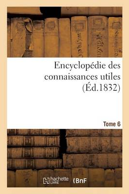 Encyclop die Des Connaissances Utiles. Tome 6 - Ga(c)Na(c)Ralita(c)S (Paperback)