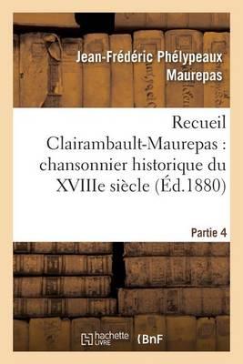 Recueil Clairambault-Maurepas: Chansonnier Historique Du Xviiie Si cle Partie 4 - Litterature (Paperback)