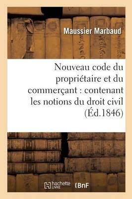 Nouveau Code Du Propri�taire Et Du Commer�ant: Contenant Les Notions Du Droit Civil, Commercial - Sciences Sociales (Paperback)