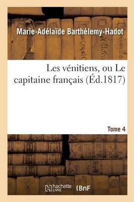 Les V�nitiens, Ou Le Capitaine Fran�ais. Tome 4 - Litterature (Paperback)