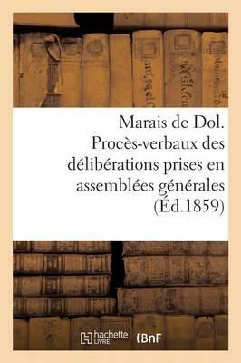 Marais de Dol. Proc�s-Verbaux Des D�lib�rations Prises En Assembl�es G�n�rales - Sciences Sociales (Paperback)